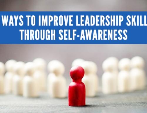 5 Ways to Improve Your Leadership Skills Through Self-Awareness
