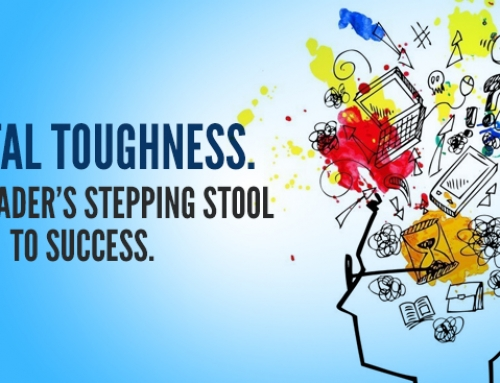 Mental Toughness: Every Leader's Stepping Stool to Success.